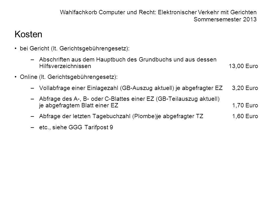 Wahlfachkorb Computer und Recht: Elektronischer Verkehr mit Gerichten Sommersemester 2013 Kosten bei Gericht (lt. Gerichtsgebührengesetz): –Abschrifte