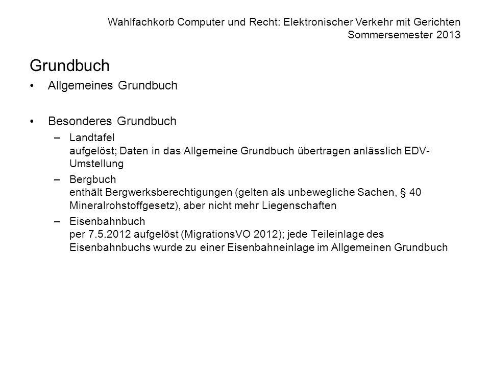 Wahlfachkorb Computer und Recht: Elektronischer Verkehr mit Gerichten Sommersemester 2013 Grundbuch Allgemeines Grundbuch Besonderes Grundbuch –Landta