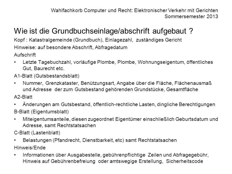 Wahlfachkorb Computer und Recht: Elektronischer Verkehr mit Gerichten Sommersemester 2013 Wie ist die Grundbuchseinlage/abschrift aufgebaut ? Kopf : K