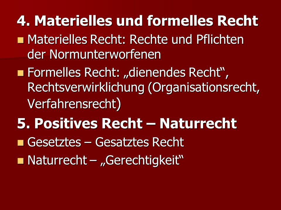 4. Materielles und formelles Recht Materielles Recht: Rechte und Pflichten der Normunterworfenen Materielles Recht: Rechte und Pflichten der Normunter