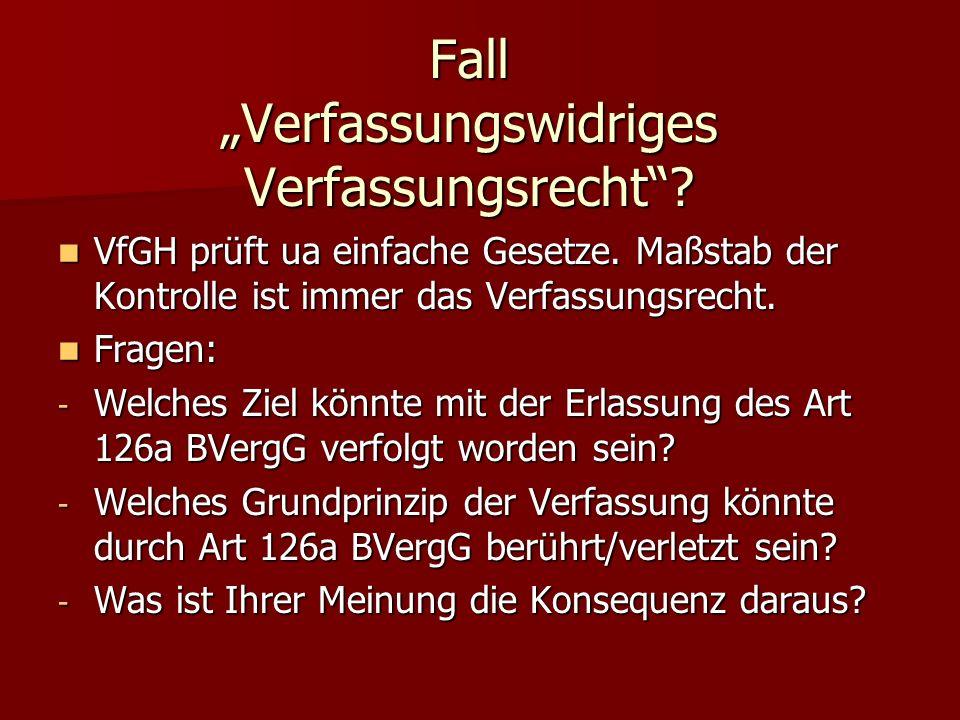 Fall Verfassungswidriges Verfassungsrecht.VfGH prüft ua einfache Gesetze.