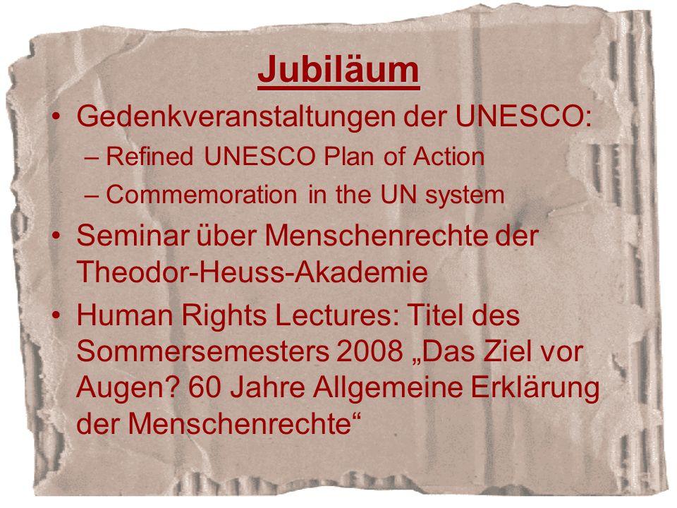 Jubiläum Gedenkveranstaltungen der UNESCO: –Refined UNESCO Plan of Action –Commemoration in the UN system Seminar über Menschenrechte der Theodor-Heuss-Akademie Human Rights Lectures: Titel des Sommersemesters 2008 Das Ziel vor Augen.