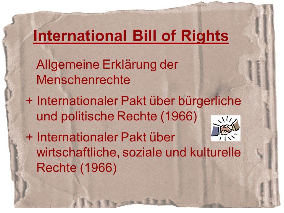 Allgemeine Erklärung der Menschenrechte + Internationaler Pakt über bürgerliche und politische Rechte (1966) + Internationaler Pakt über wirtschaftliche, soziale und kulturelle Rechte (1966) International Bill of Rights