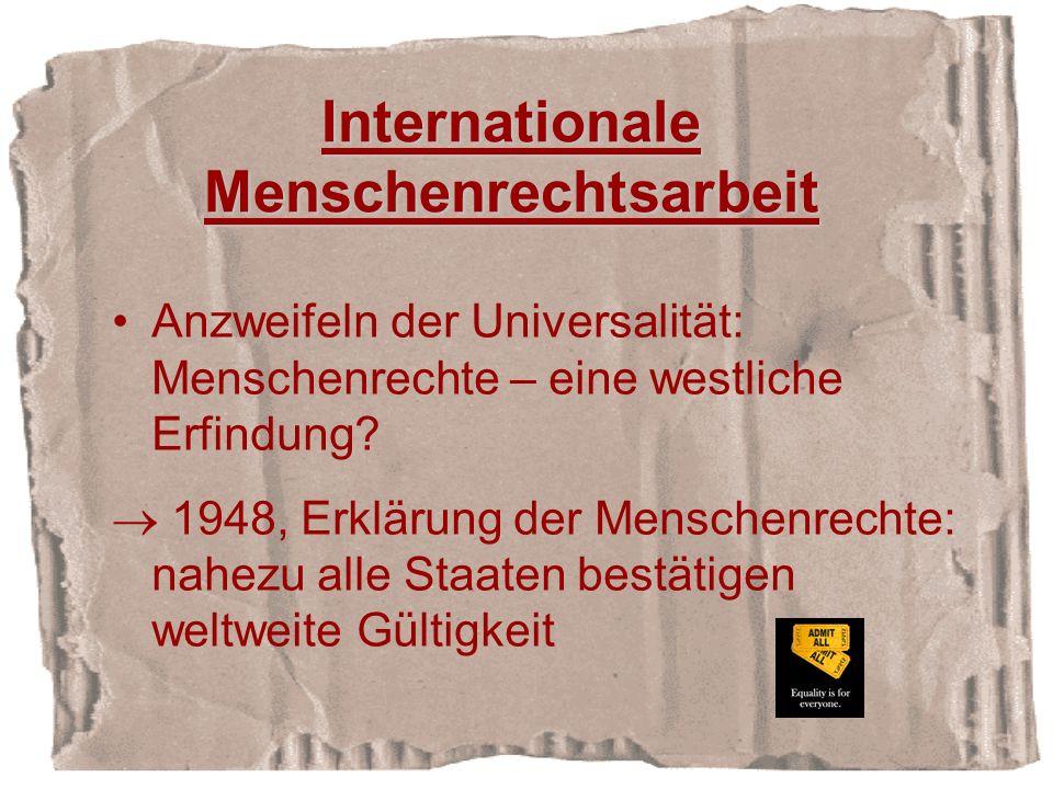 Internationale Menschenrechtsarbeit Anzweifeln der Universalität: Menschenrechte – eine westliche Erfindung.