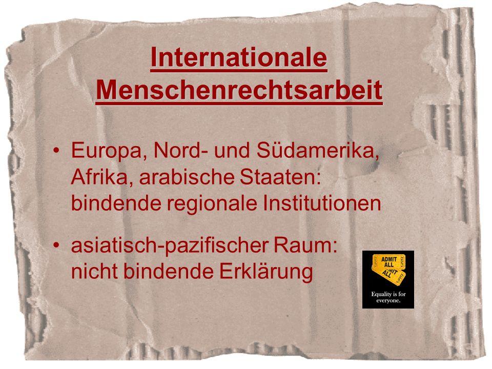 Internationale Menschenrechtsarbeit Europa, Nord- und Südamerika, Afrika, arabische Staaten: bindende regionale Institutionen asiatisch-pazifischer Raum: nicht bindende Erklärung