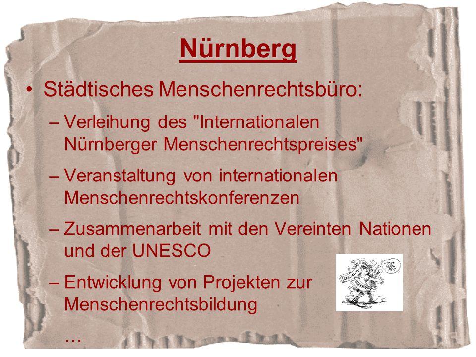 Nürnberg Städtisches Menschenrechtsbüro: –Verleihung des Internationalen Nürnberger Menschenrechtspreises –Veranstaltung von internationalen Menschenrechtskonferenzen –Zusammenarbeit mit den Vereinten Nationen und der UNESCO –Entwicklung von Projekten zur Menschenrechtsbildung …