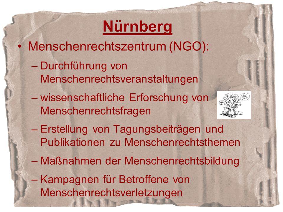 Nürnberg Menschenrechtszentrum (NGO): –Durchführung von Menschenrechtsveranstaltungen –wissenschaftliche Erforschung von Menschenrechtsfragen –Erstellung von Tagungsbeiträgen und Publikationen zu Menschenrechtsthemen –Maßnahmen der Menschenrechtsbildung –Kampagnen für Betroffene von Menschenrechtsverletzungen