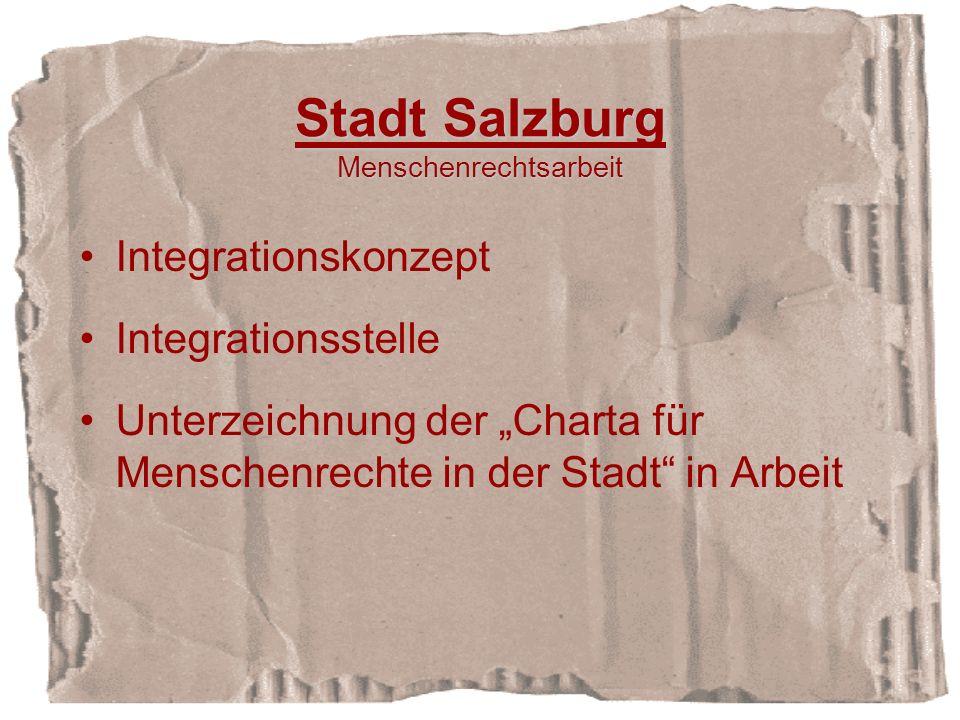 Stadt Salzburg Menschenrechtsarbeit Integrationskonzept Integrationsstelle Unterzeichnung der Charta für Menschenrechte in der Stadt in Arbeit