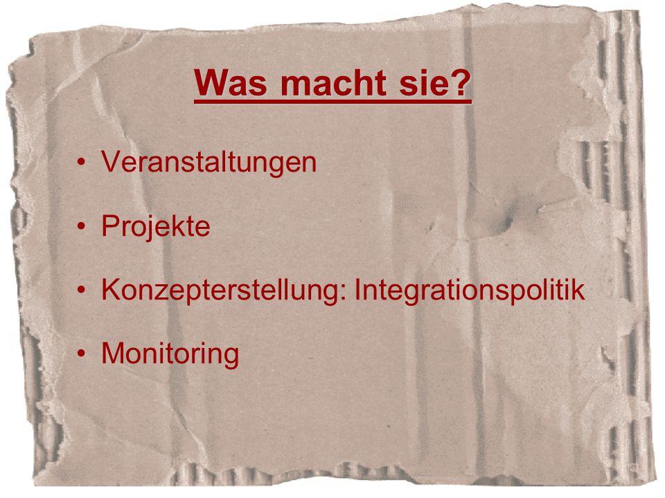 Was macht sie? Veranstaltungen Projekte Konzepterstellung: Integrationspolitik Monitoring