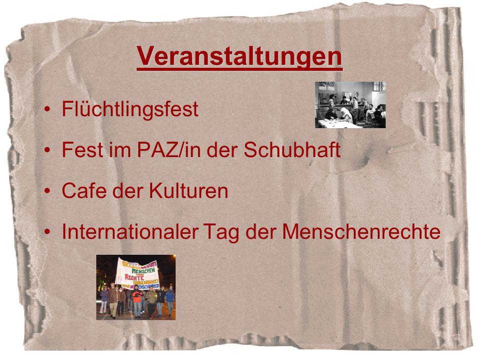 Veranstaltungen Flüchtlingsfest Fest im PAZ/in der Schubhaft Cafe der Kulturen Internationaler Tag der Menschenrechte