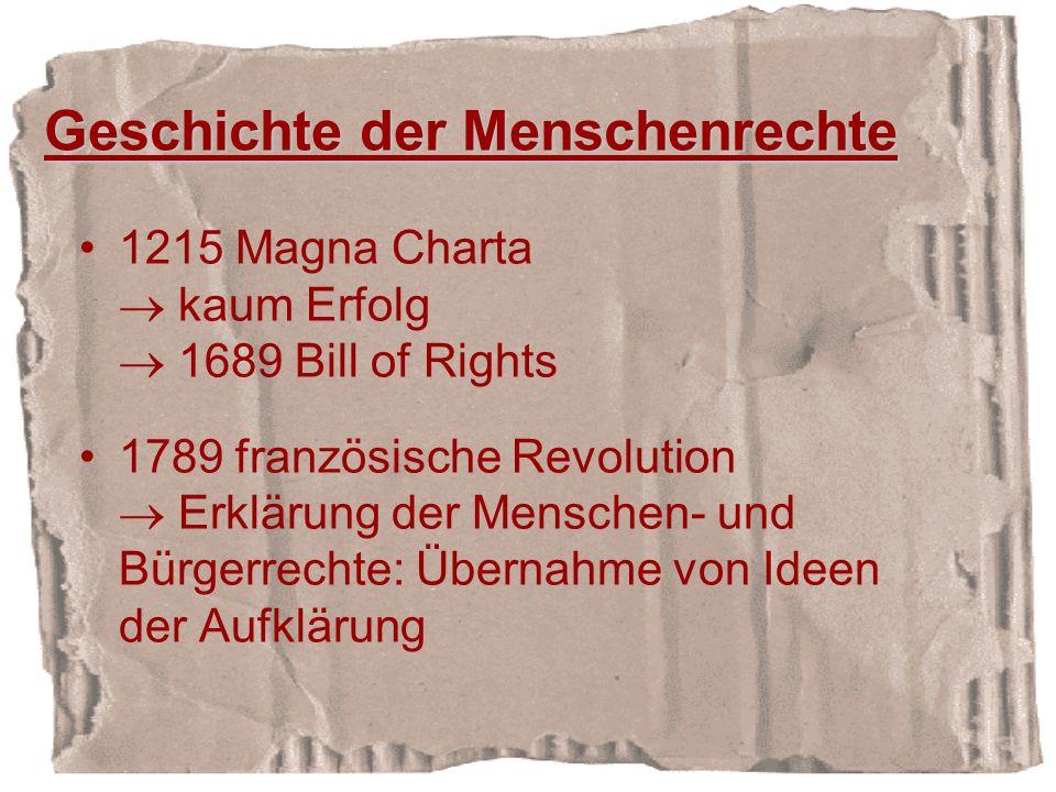 Geschichte der Menschenrechte 1215 Magna Charta kaum Erfolg 1689 Bill of Rights 1789 französische Revolution Erklärung der Menschen- und Bürgerrechte: Übernahme von Ideen der Aufklärung