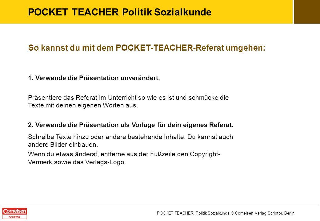 POCKET TEACHER Politik Sozialkunde POCKET TEACHER Politik Sozialkunde © Cornelsen Verlag Scriptor, Berlin So kannst du mit dem POCKET-TEACHER-Referat