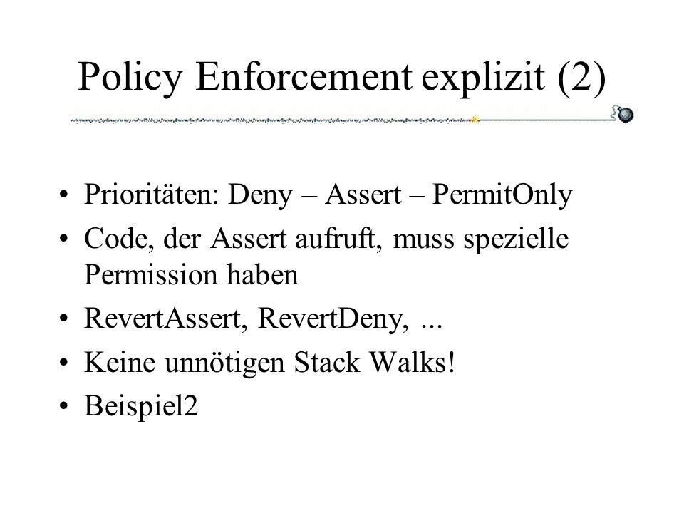 Policy Enforcement explizit (2) Prioritäten: Deny – Assert – PermitOnly Code, der Assert aufruft, muss spezielle Permission haben RevertAssert, RevertDeny,...