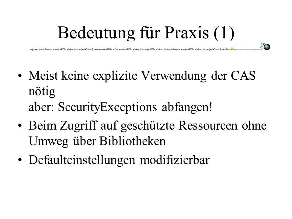 Bedeutung für Praxis (1) Meist keine explizite Verwendung der CAS nötig aber: SecurityExceptions abfangen.