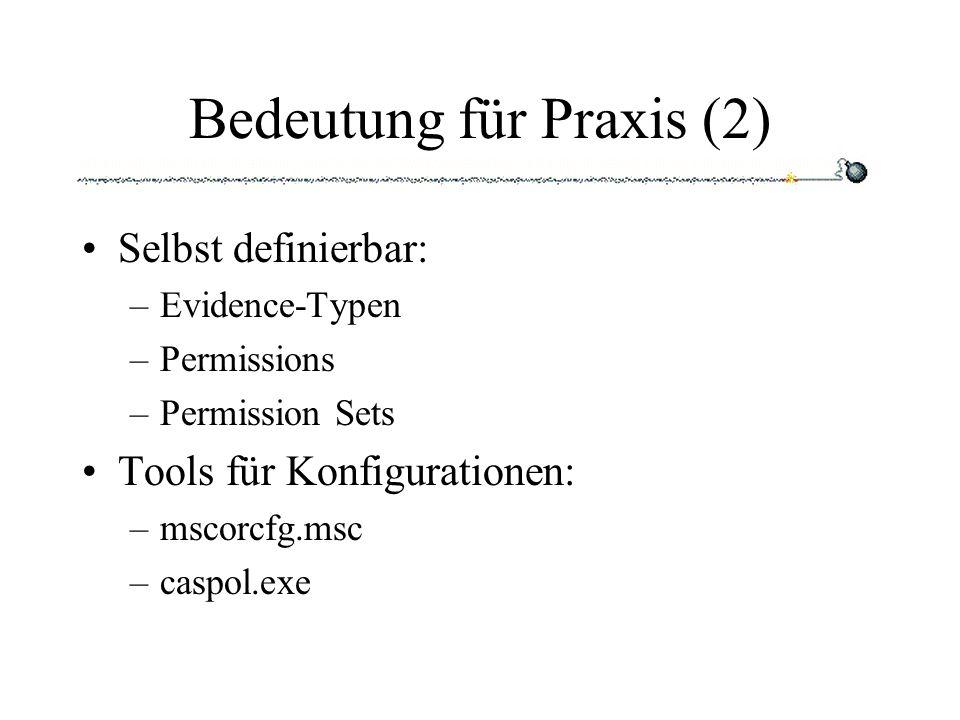 Bedeutung für Praxis (2) Selbst definierbar: –Evidence-Typen –Permissions –Permission Sets Tools für Konfigurationen: –mscorcfg.msc –caspol.exe