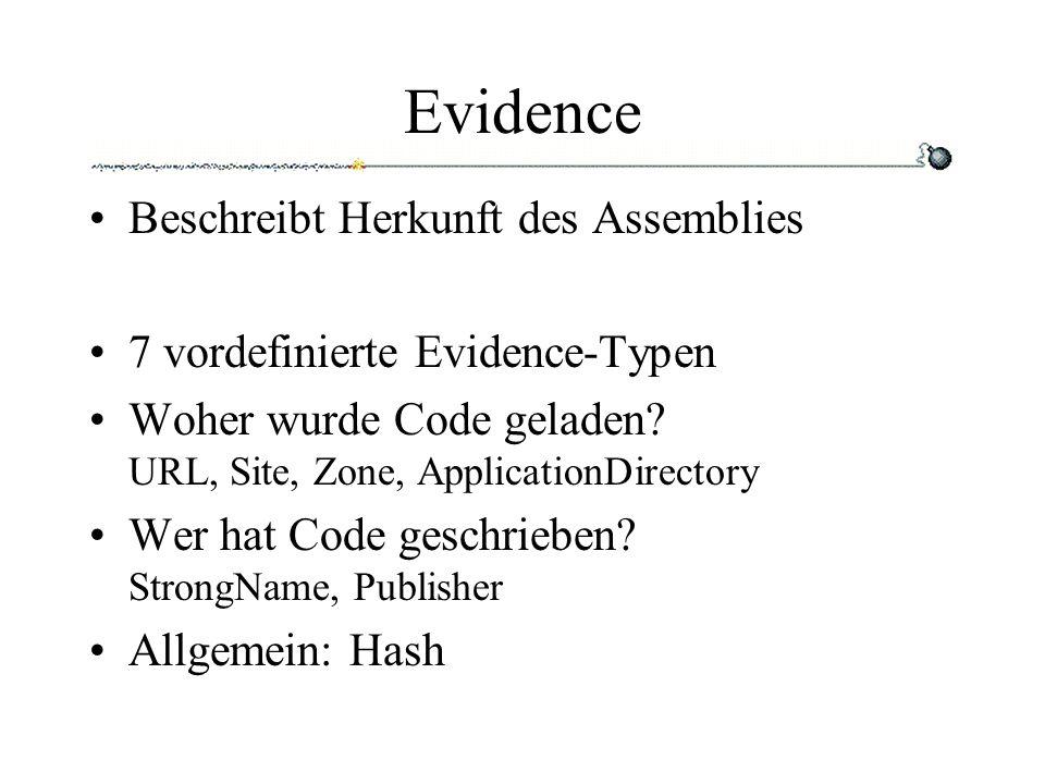Evidence Beschreibt Herkunft des Assemblies 7 vordefinierte Evidence-Typen Woher wurde Code geladen.