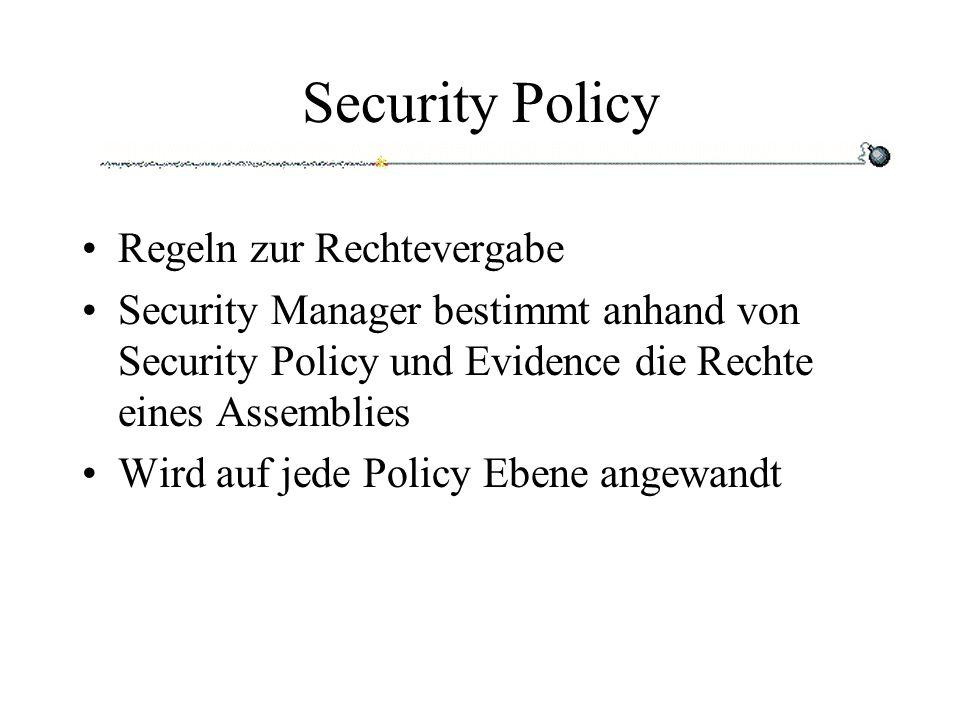 Security Policy Regeln zur Rechtevergabe Security Manager bestimmt anhand von Security Policy und Evidence die Rechte eines Assemblies Wird auf jede Policy Ebene angewandt