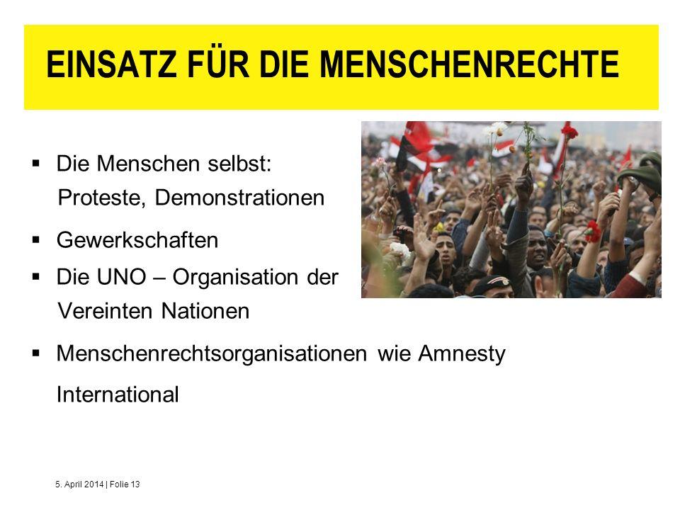 5. April 2014   Folie 13 EINSATZ FÜR DIE MENSCHENRECHTE Die Menschen selbst: Proteste, Demonstrationen Gewerkschaften Die UNO – Organisation der Verei