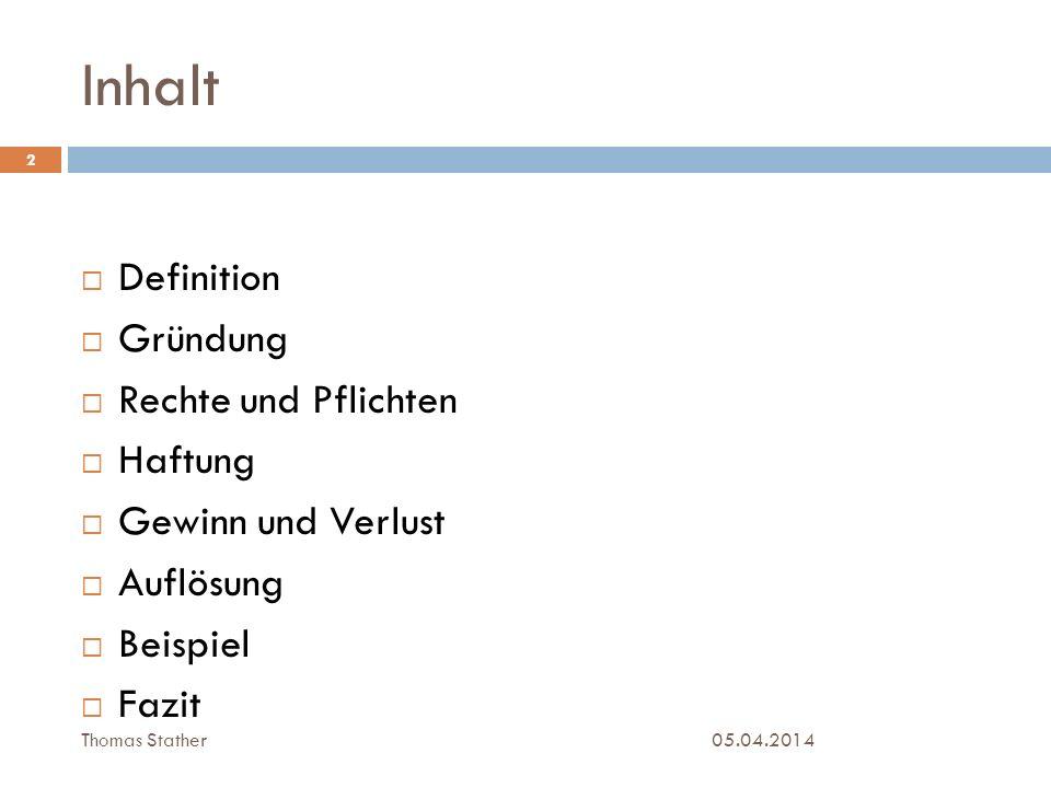 Inhalt Definition Gründung Rechte und Pflichten Haftung Gewinn und Verlust Auflösung Beispiel Fazit 05.04.2014 2 Thomas Stather