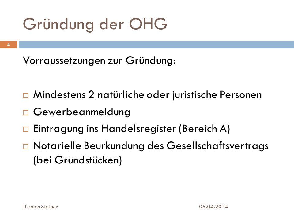 Gründung der OHG 05.04.2014 4 Vorraussetzungen zur Gründung: Mindestens 2 natürliche oder juristische Personen Gewerbeanmeldung Eintragung ins Handels