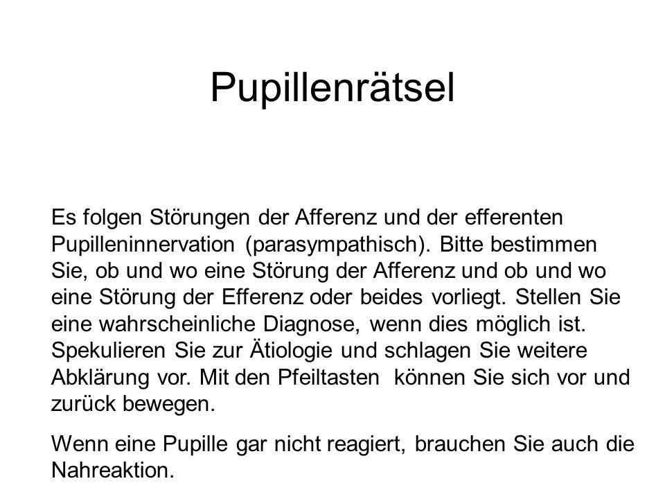 Pupillenrätsel Es folgen Störungen der Afferenz und der efferenten Pupilleninnervation (parasympathisch).