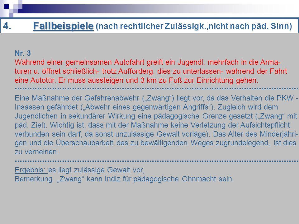 Fallbeispiele ( 4.Fallbeispiele (nach rechtlicher Zulässigk.,nicht nach päd.