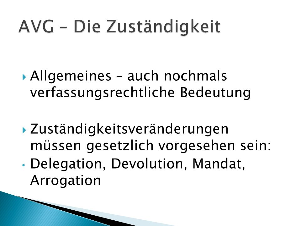 Allgemeines – auch nochmals verfassungsrechtliche Bedeutung Zuständigkeitsveränderungen müssen gesetzlich vorgesehen sein: Delegation, Devolution, Man