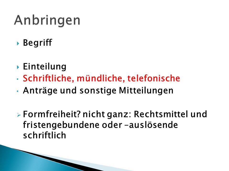Begriff Einteilung Schriftliche, mündliche, telefonische Anträge und sonstige Mitteilungen Formfreiheit? nicht ganz: Rechtsmittel und fristengebundene