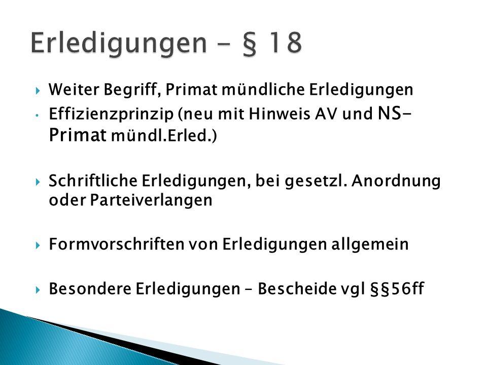Weiter Begriff, Primat mündliche Erledigungen Effizienzprinzip (neu mit Hinweis AV und NS- Primat mündl.Erled.) Schriftliche Erledigungen, bei gesetzl