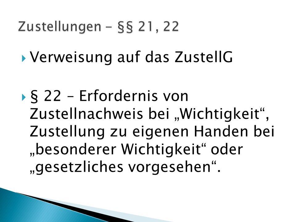 Verweisung auf das ZustellG § 22 – Erfordernis von Zustellnachweis bei Wichtigkeit, Zustellung zu eigenen Handen bei besonderer Wichtigkeit oder geset