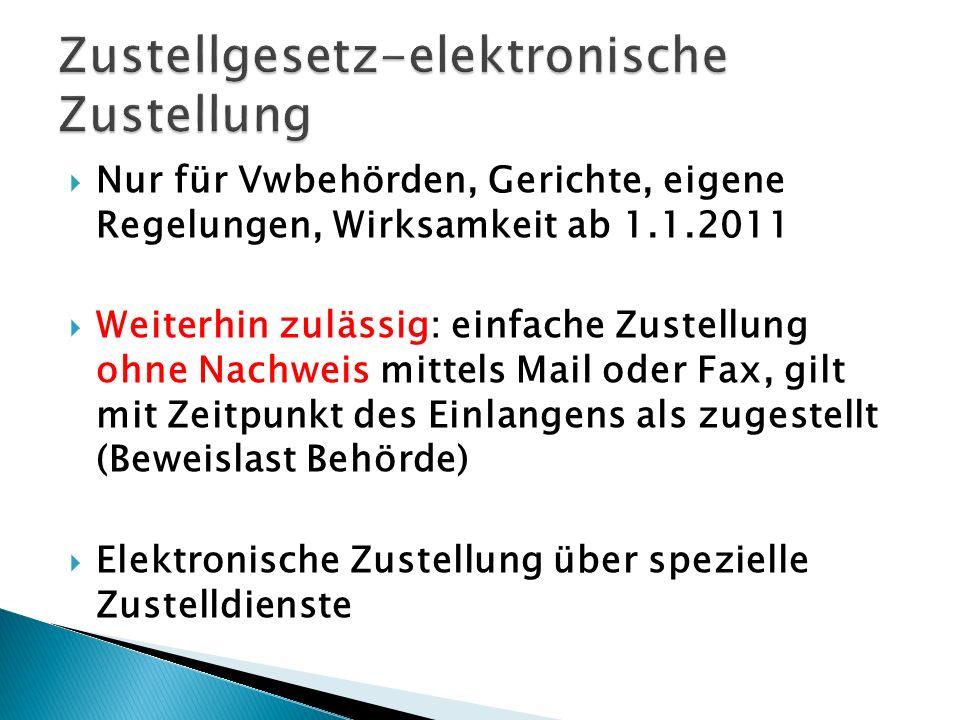 Nur für Vwbehörden, Gerichte, eigene Regelungen, Wirksamkeit ab 1.1.2011 Weiterhin zulässig: einfache Zustellung ohne Nachweis mittels Mail oder Fax,