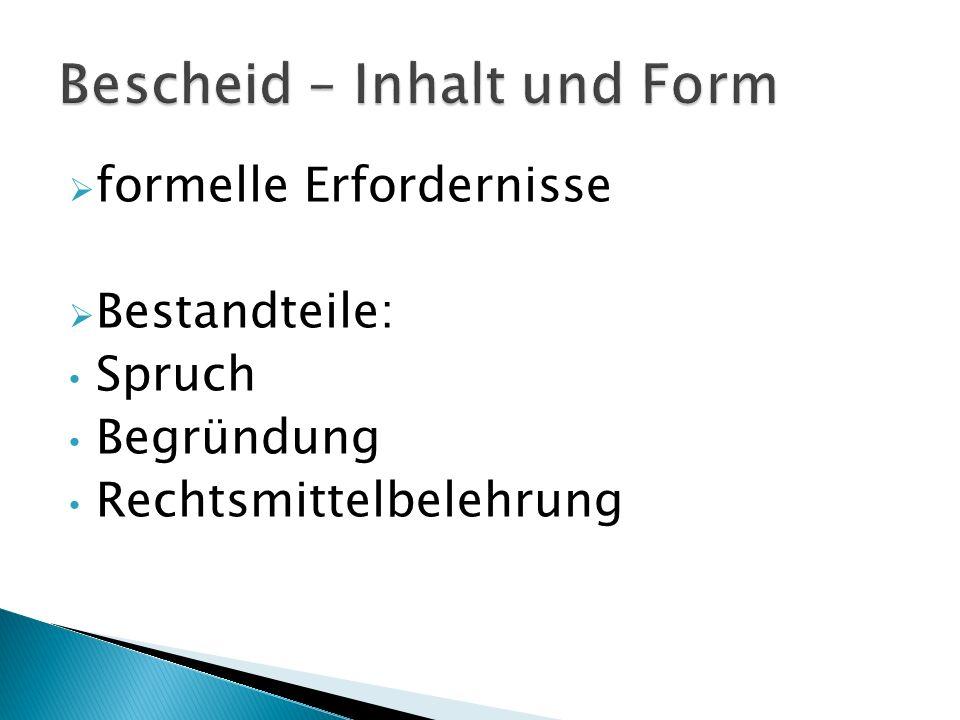 formelle Erfordernisse Bestandteile: Spruch Begründung Rechtsmittelbelehrung