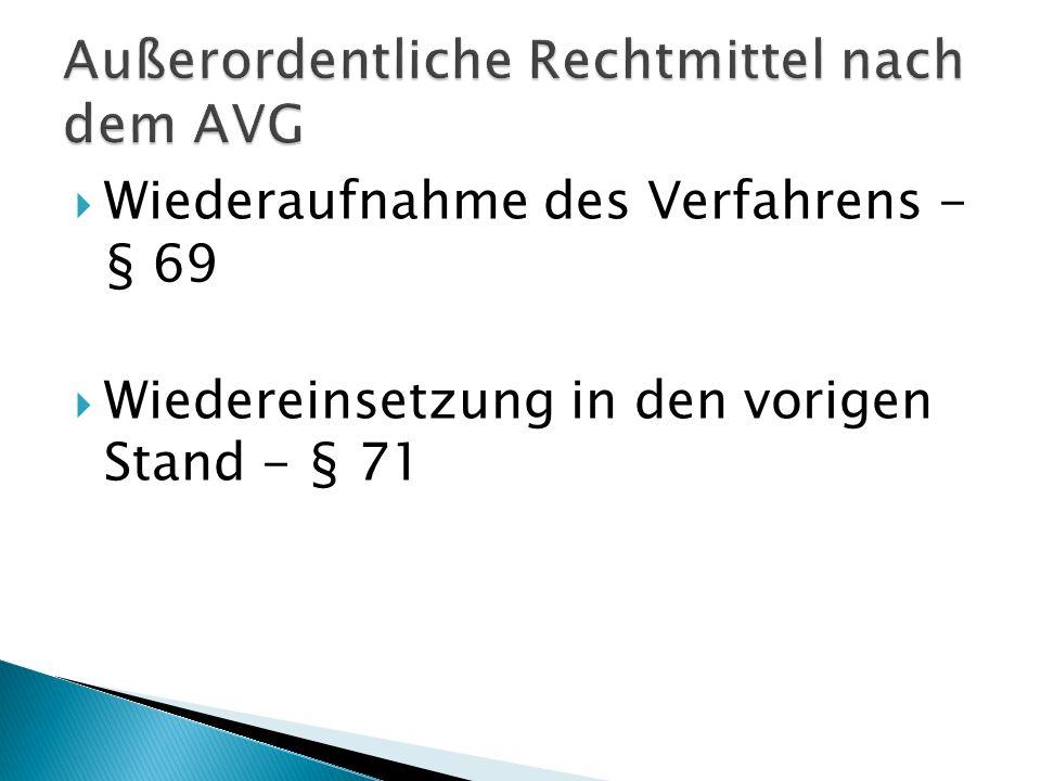 Erschleichungstatbestand Neuerungstatbestand Vorfragentatbestand Antrag bei erstinstanzlicher Behörde einbringen und Entscheidung über die Wiederaufnahme trifft letztinstanzliche Behörde Absolute und relative Frist (3 J.
