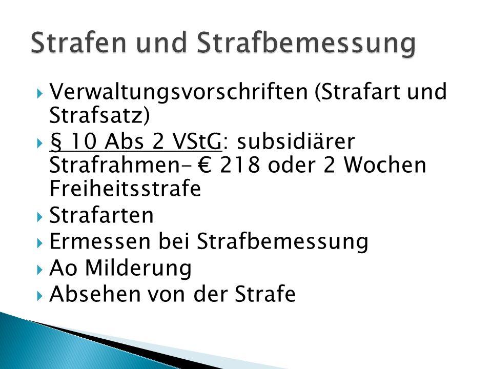 Verwaltungsvorschriften (Strafart und Strafsatz) § 10 Abs 2 VStG: subsidiärer Strafrahmen- 218 oder 2 Wochen Freiheitsstrafe Strafarten Ermessen bei S