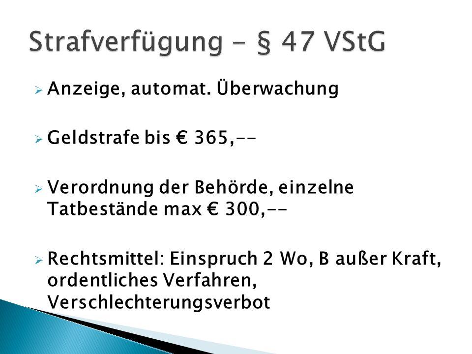 Anzeige, automat. Überwachung Geldstrafe bis 365,-- Verordnung der Behörde, einzelne Tatbestände max 300,-- Rechtsmittel: Einspruch 2 Wo, B außer Kraf
