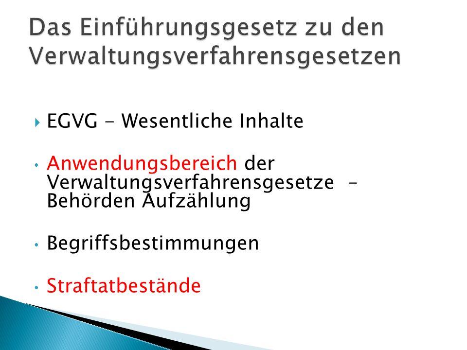 EGVG - Wesentliche Inhalte Anwendungsbereich der Verwaltungsverfahrensgesetze – Behörden Aufzählung Begriffsbestimmungen Straftatbestände