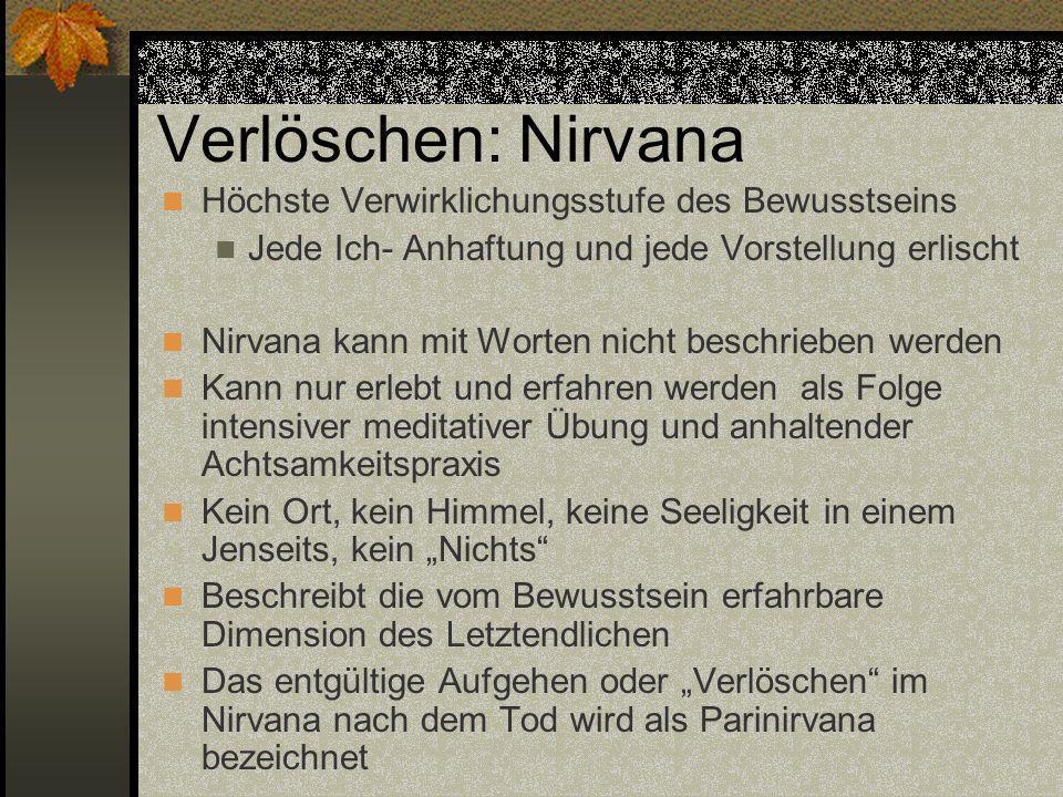 Verlöschen: Nirvana Höchste Verwirklichungsstufe des Bewusstseins Jede Ich- Anhaftung und jede Vorstellung erlischt Nirvana kann mit Worten nicht besc