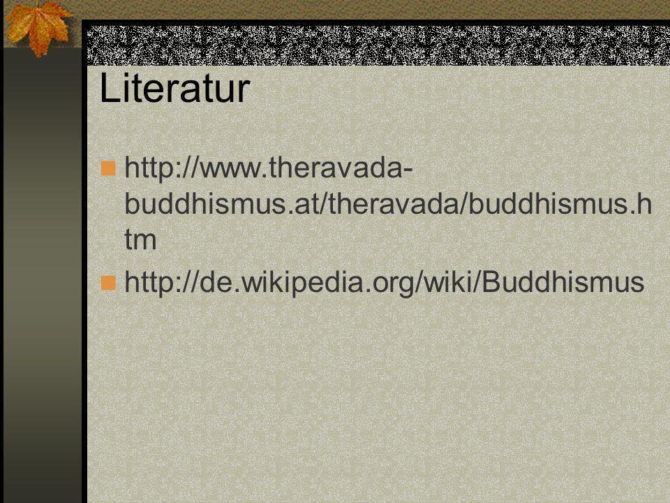 Literatur http://www.theravada- buddhismus.at/theravada/buddhismus.h tm http://de.wikipedia.org/wiki/Buddhismus