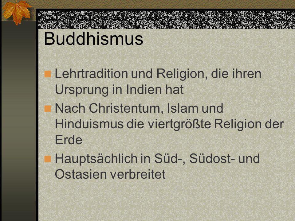 Buddhismus Lehrtradition und Religion, die ihren Ursprung in Indien hat Nach Christentum, Islam und Hinduismus die viertgrößte Religion der Erde Haupt