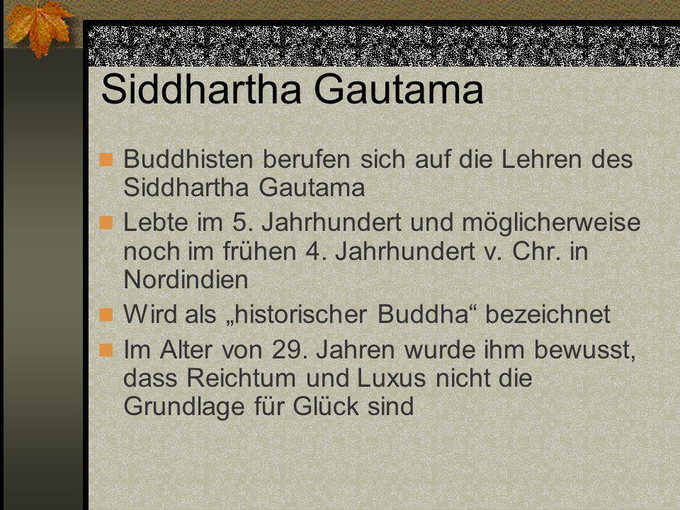 Siddhartha Gautama Buddhisten berufen sich auf die Lehren des Siddhartha Gautama Lebte im 5. Jahrhundert und möglicherweise noch im frühen 4. Jahrhund