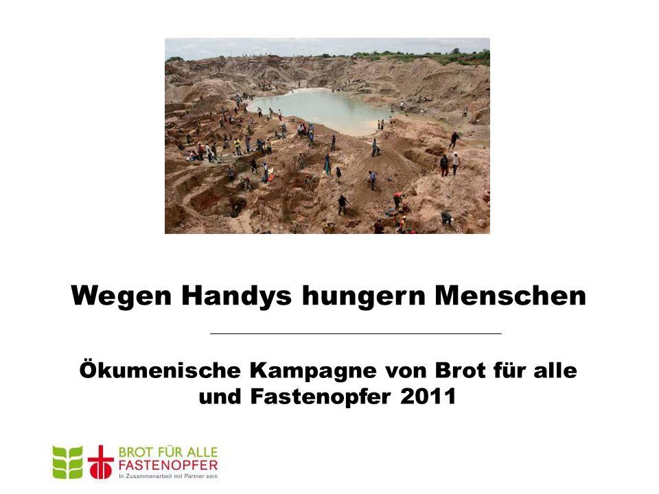 Wegen Handys hungern Menschen Ökumenische Kampagne von Brot für alle und Fastenopfer 2011