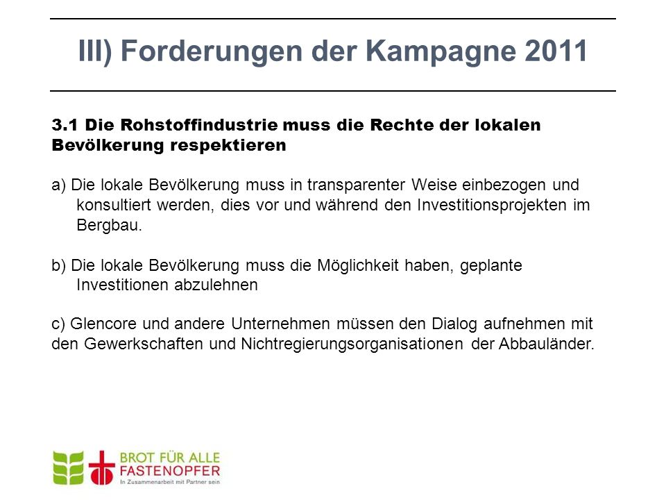III) Forderungen der Kampagne 2011 3.1 Die Rohstoffindustrie muss die Rechte der lokalen Bevölkerung respektieren a) Die lokale Bevölkerung muss in tr