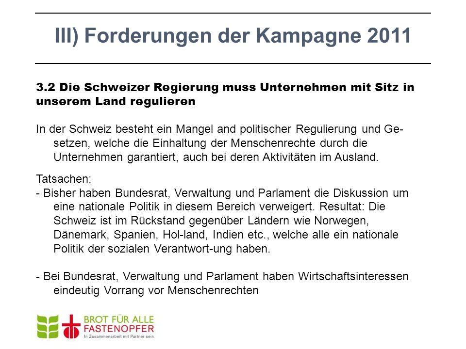 3.2 Die Schweizer Regierung muss Unternehmen mit Sitz in unserem Land regulieren In der Schweiz besteht ein Mangel and politischer Regulierung und Ge-