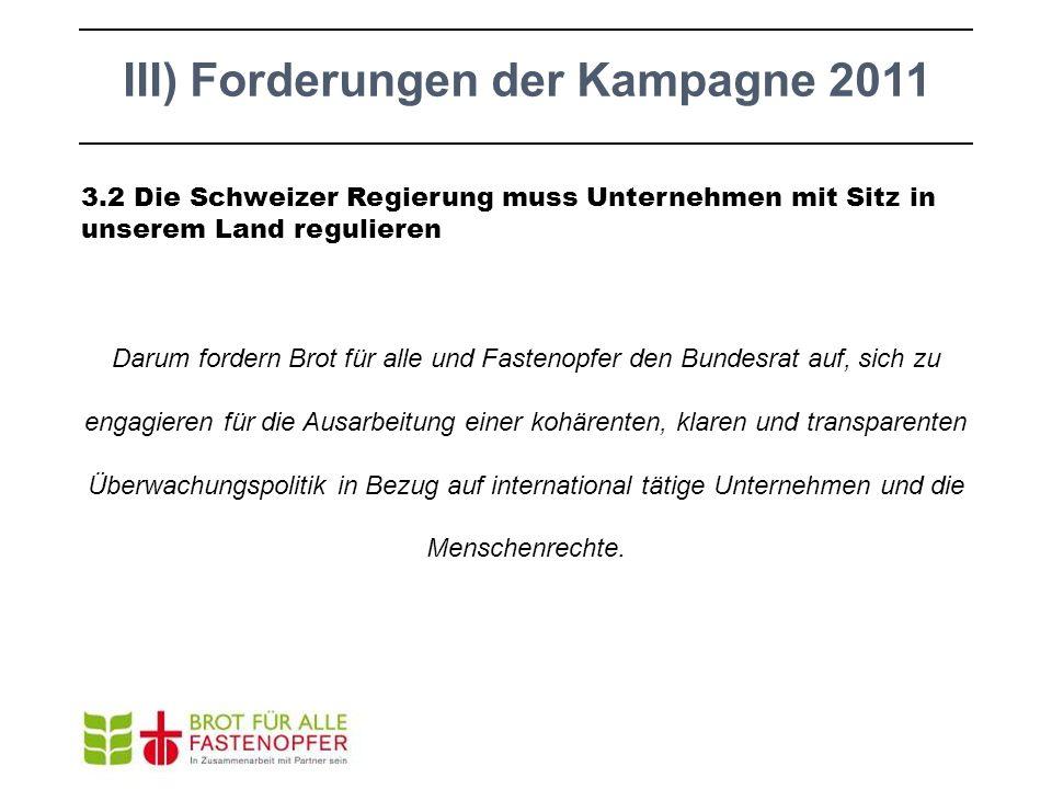 3.2 Die Schweizer Regierung muss Unternehmen mit Sitz in unserem Land regulieren Darum fordern Brot für alle und Fastenopfer den Bundesrat auf, sich z