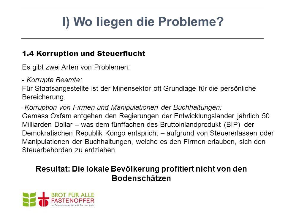 1.4 Korruption und Steuerflucht Es gibt zwei Arten von Problemen: -Korruption von Firmen und Manipulationen der Buchhaltungen: Gemäss Oxfam entgehen d