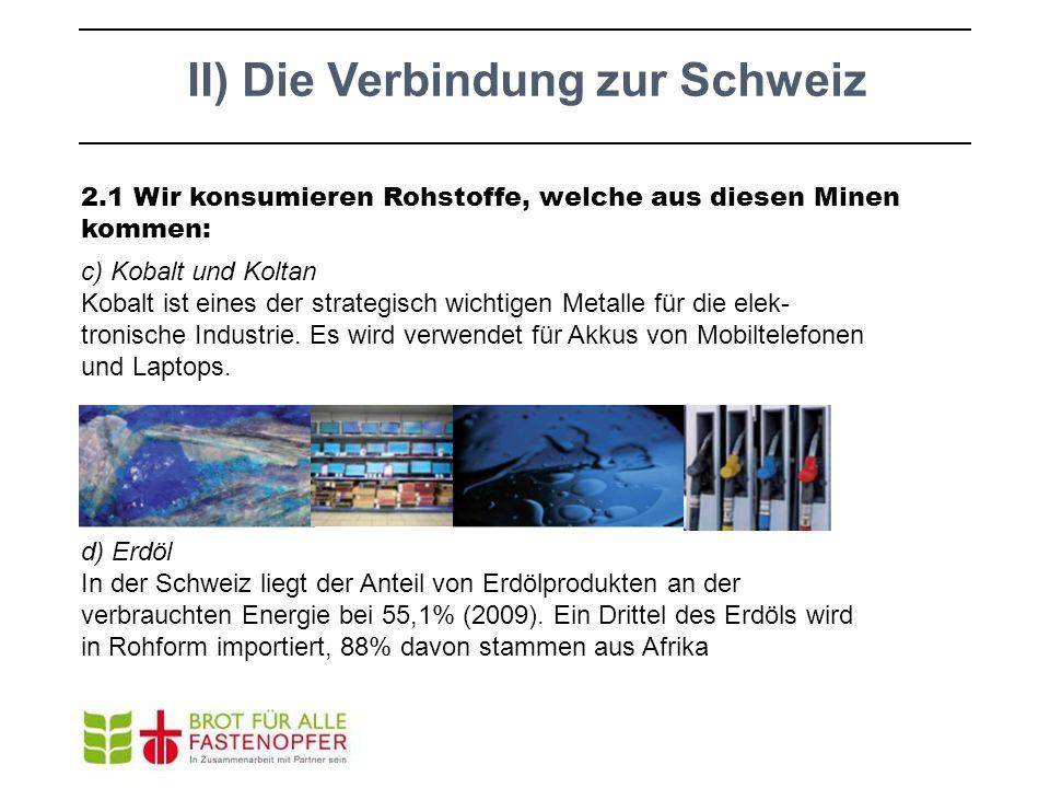 II) Die Verbindung zur Schweiz c) Kobalt und Koltan Kobalt ist eines der strategisch wichtigen Metalle für die elek- tronische Industrie. Es wird verw