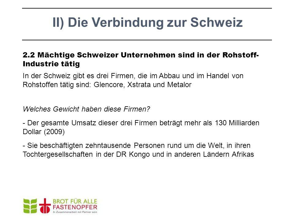 II) Die Verbindung zur Schweiz 2.2 Mächtige Schweizer Unternehmen sind in der Rohstoff- Industrie tätig In der Schweiz gibt es drei Firmen, die im Abb