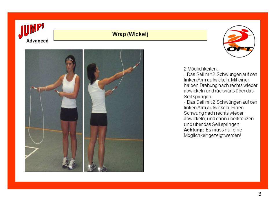 3 Wrap (Wickel) 2 Möglichkeiten: - Das Seil mit 2 Schwüngen auf den linken Arm aufwickeln. Mit einer halben Drehung nach rechts wieder abwickeln und r