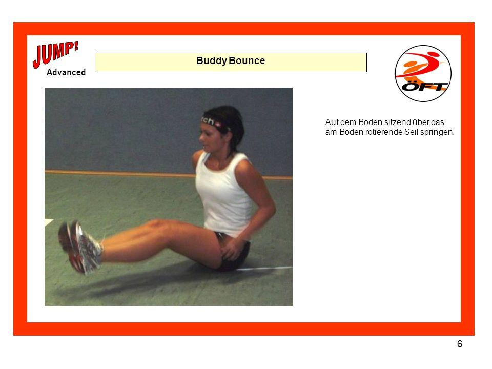 6 Buddy Bounce Auf dem Boden sitzend über das am Boden rotierende Seil springen. Advanced