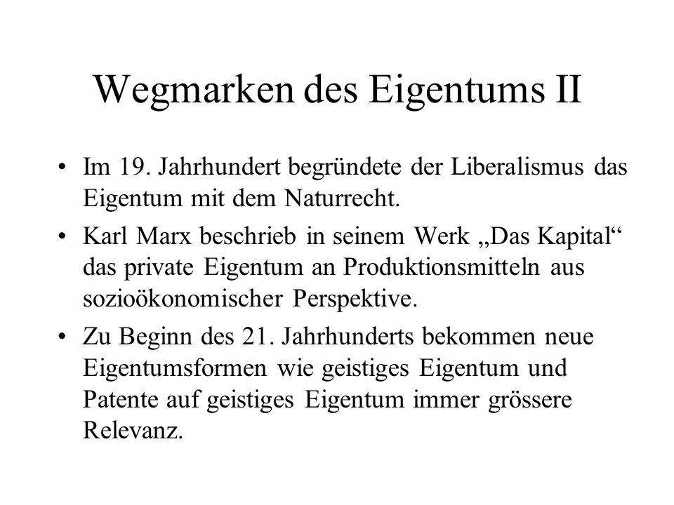Wegmarken des Eigentums II Im 19. Jahrhundert begründete der Liberalismus das Eigentum mit dem Naturrecht. Karl Marx beschrieb in seinem Werk Das Kapi